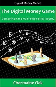THE DIGITAL MONEY GAME- COMPETING IN THE MULTI-TRILLION DOLLAR PAYMENTS INDUSTRY (THE DIGITAL MONEY SERIES BOOK 1)