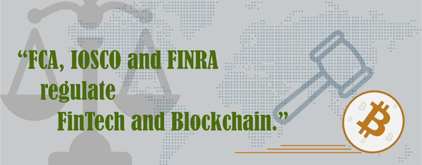 FCA, IOSCO and FINRA to regulate FinTech and Blockchain