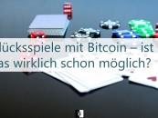 Glücksspiele mit Bitcoin – ist das wirklich schon möglich?