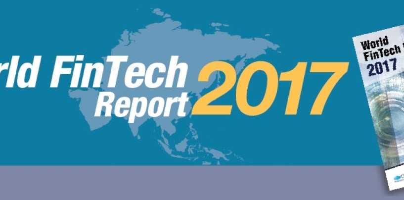 World FinTech Report 2017: Half of Banking Customers Globally Now Using FinTech Firms