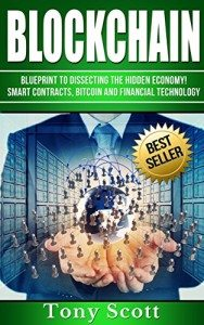 Blockchain- Blueprint to Dissecting The Hidden Economy!- Smart Contracts, Bitcoin and Financial Technology