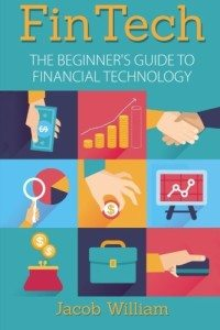 FinTech- The Beginner's Guide To Financial Technology