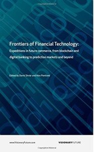 Frontiers of Financial Technology- Expeditions in future commerce, from blockchain and digital banking to prediction markets and beyond