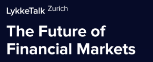 LykkeTalk Zurich - The Future of Financial Markets