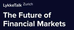 LykkeTalk Zurich - The Future of Financial Markets
