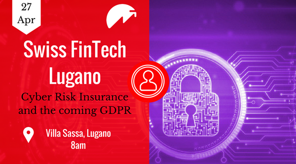 Swiss Fintech Lugano- Cyber Risk Insurance and the coming GDPR