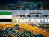 UAE – Creating a FinTech Eco-System – That Matters
