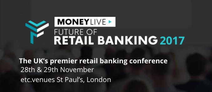 MoneyLIVE Future of Retail Banking 2017
