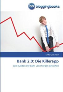 Bank 2.0- Die Killerapp- Wie Kunden die Bank von morgen gestalten