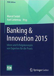 Banking & Innovation 2015- Ideen und Erfolgskonzepte von Experten für die Praxis (FOM-Edition)