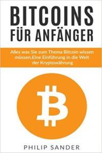 Bitcoins für Anfänger- Alles was Sie zum Thema Bitcoin wissen müssen. Eine Einführung in die Welt der Kryptowährung