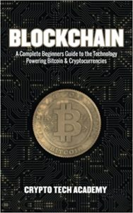 Blockchain- A Complete Beginners Guide to the Technology Powering Bitcoin & Cryptocurrencies