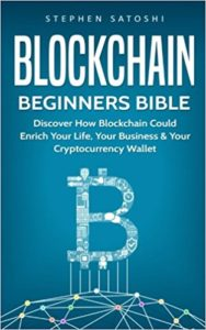 Blockchain- Beginners Bible - Discover How Blockchain Could Enrich Your Life, Your Business & Your Cryptocurrency Wallet