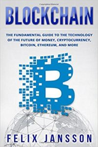 Blockchain- The Fundamental Guide to the Technology of the future of money, Cryptocurrency, Bitcoin, Ethereum, and more