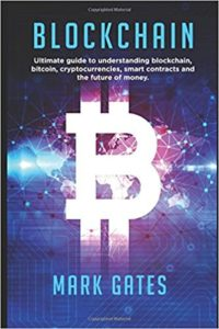 Blockchain- Ultimate guide to understanding blockchain, bitcoin, cryptocurrencies, smart contracts and the future of money