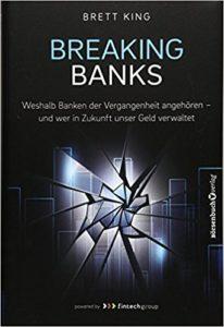 Breaking Banks- Weshalb Banken der Vergangenheit angehören - und wer in Zukunft unser Geld verwaltet