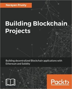 Building Blockchain Projects- Building decentralized Blockchain applications with Ethereum and Solidity