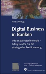 Digital Business in Banken- Informationstechnologie - Erfolgsfaktor für die strategische Positionierung (German Edition)