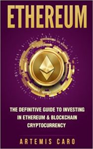 Ethereum- The Definitive Guide to Investing in Ethereum & Blockchain Cryptocurrency- Includes Blueprint Fintech Contracts