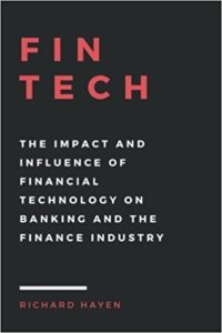 FinTech- The Impact and Influence of Financial Technology on Banking and the Finance Industry