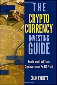 The Cryptocurrency Investing Guide- How to Invest and Trade Cryptocurrencies for BIG Profit