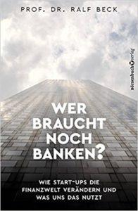 Wer braucht noch Banken?- Wie Start-Ups die Finanzwelt verändern und was uns das nutzt