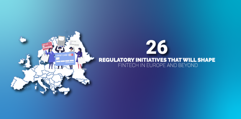 26 Regulatory Initiatives that Will Shape Fintech in Europe and Beyond
