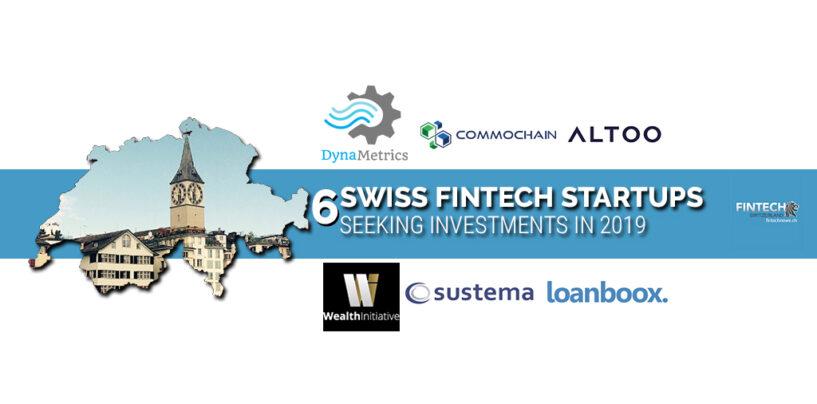 6 Notable Swiss Fintech Startups Seeking Investments in 2019