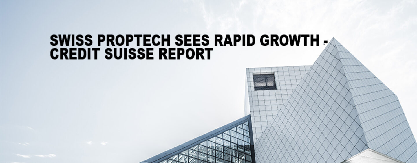 Swiss Proptech Sees Rapid Growth- Credit Suisse Report