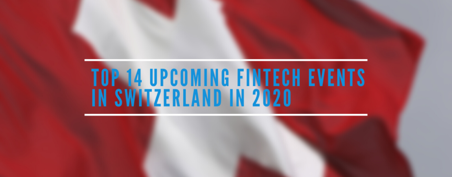 Top 14 Upcoming Fintech Events in Switzerland 2020