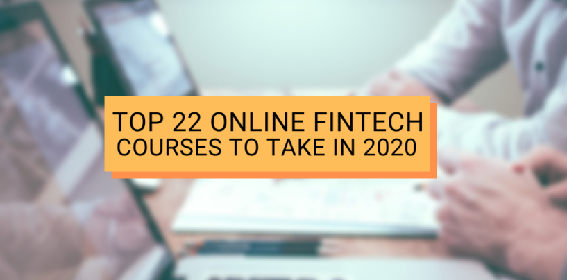 Top 22 Online Fintech Courses to Take in 2020