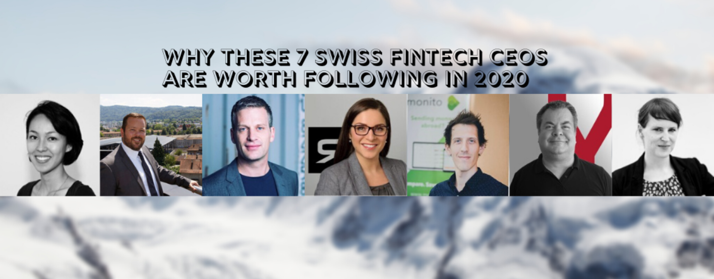 Why These 7 Swiss Fintech CEOs are Worth Following in 2020