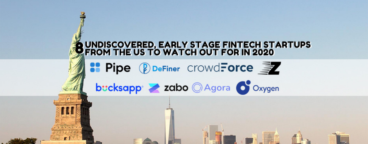 8 Undiscovered, Early Stage Fintech Startups from the US to Watch out for in 2020