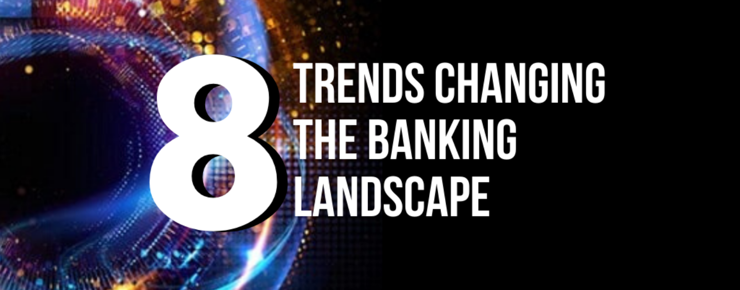 8 Key Trends Changing the Banking Landscape