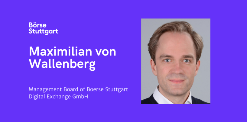 Maximilian von Wallenberg Joins Management Board of Boerse Stuttgart Digital Exchange