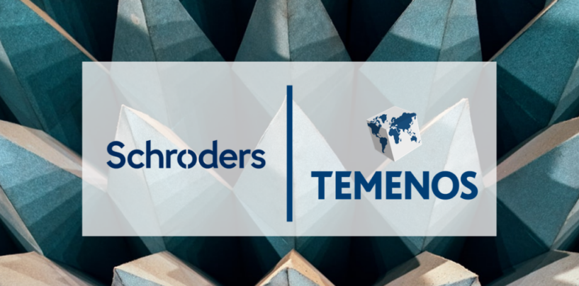 Schroders Taps Temenos' Wealth Management Solution to Automate Its Front Office
