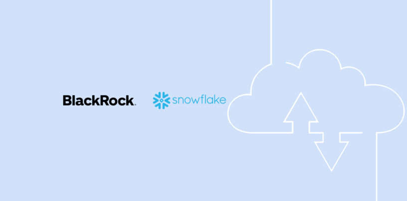 Blackrock and Snowflake Launch Cloud Data Solution for Investment Managers