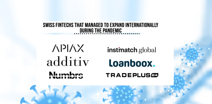 6 Swiss Fintechs That Managed to Expand Internationally During the Pandemic